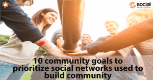 social network prioritize media community goals