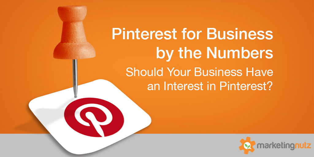 Pinterest for Business by the Numbers –  Should Your Business Have an Interest in Pinterest?