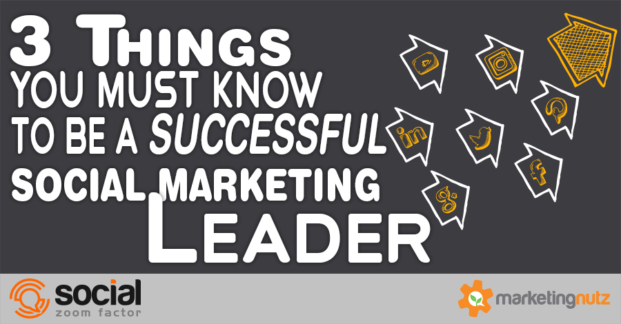 3 Requirements to be a Successful Social Media Marketing Leader