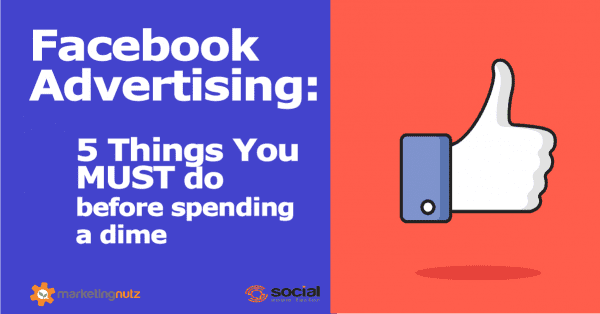 Facebook Advertising: 5 Things You Must do Before Buying One Ad