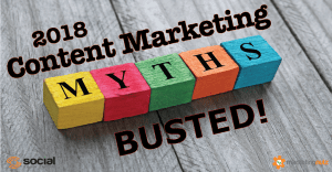 Top 2018 Content Marketing Myths - BUSTED!
