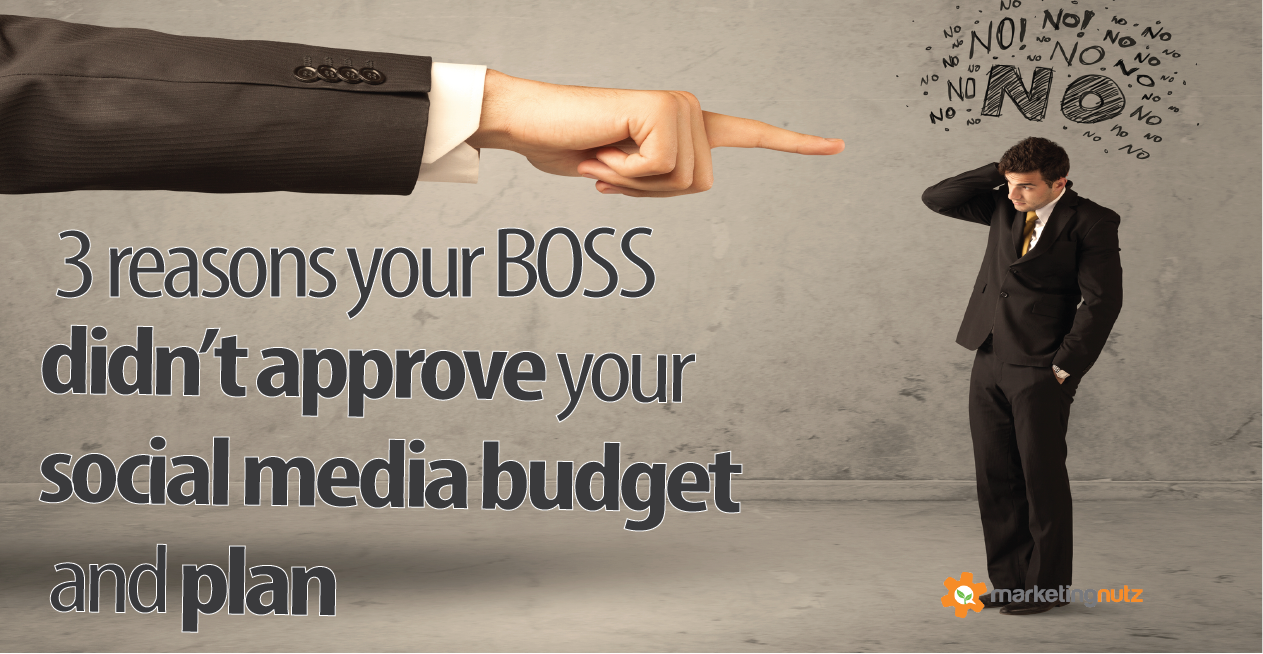 Top 3 Reasons Your Boss Didn't Approve Your Social Media Budget and Plan
