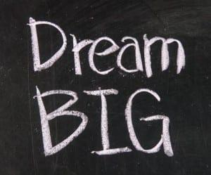 dream big entrepreneur small business