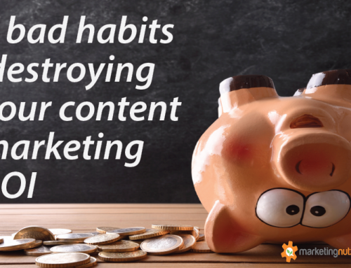 These 8 Bad Habits are Destroying Your Content Marketing ROI