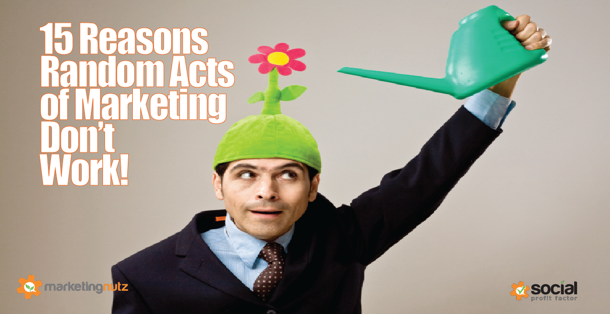 15 Reasons Random Acts of Marketing & Social Media (RAMs) Don't Work!
