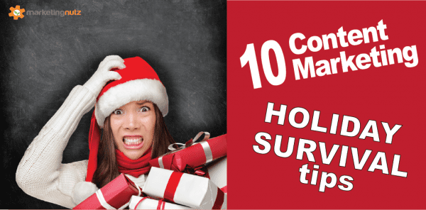 10 Content Marketing Holiday Survival Tips even the Smartest of Marketers Needs